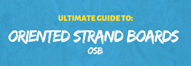 Ultimate guide to Oriented Strand Boards