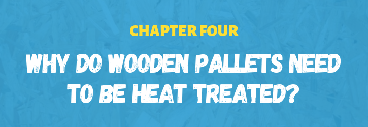 Why do wooden pallets need to be heat treated?